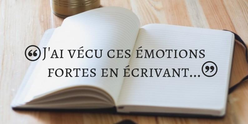 J'ai vécu ces émotions fortes en écrivant